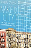 Naked City: The Death and Life of Authentic Urban Places (English Edition)