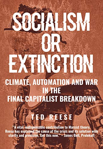 Socialism or Extinction: Climate, Automation and War in the Final Capitalist Breakdown (English Edition) eBook: Reese, Ted: Amazon.es: Tienda Kindle