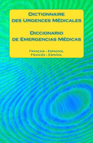 Couverture du livre Dictionnaire des Urgences Médicales   Diccionario de Emergencias Médicas: Francais - Espagnol   Frances - Espanol (Spanish Edition)