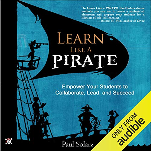 Learn Like a PIRATE: Empower Your Students to Collaborate, Lead, and Succeed audiobook cover art