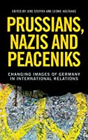 Prussians, Nazis and Peaceniks: Changing Images of Germany in International Relations