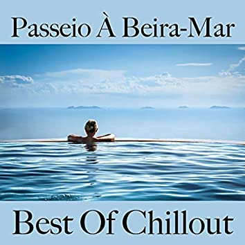 Passeio à Beira-Mar: Best Of Chillout