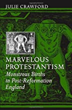 Marvelous Protestantism: Monstrous Births in Post-Reformation England