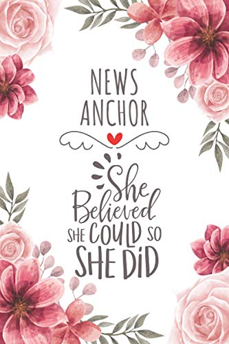 News Anchor She Believed She Could So She Did: Blank Lined Journal/Notebook for News Anchor, Journalism Practitioner, Perfect News Anchor Gifts for Women, Mother's Day and Christmas