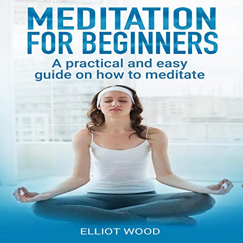 Meditation for Beginners: A Practical and Easy Guide on How to Meditate cover art