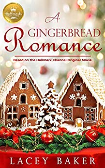 A Gingerbread Romance: Based On the Hallmark Channel Original Movie by [Lacey Baker]