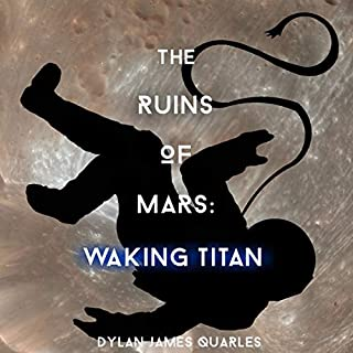 The Ruins of Mars: Waking Titan                   By:                                                                                                                                 Dylan James Quarles                               Narrated by:                                                                                                                                 Steven Cooper                      Length: 9 hrs and 15 mins     Not rated yet     Overall 0.0
