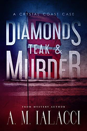 Diamonds, Teak, and Murder: A Crystal Coast Case (Crystal Coast Cases Book 1)