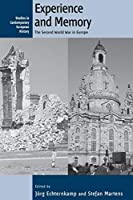 Experience and Memory: The Second World War in Europe (Contemporary European History (7))