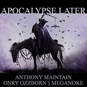 Apocalypse Later