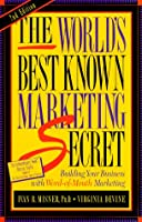 The World's Best Known Marketing Secret: Building Your Business With Word-Of-Mouth Marketing