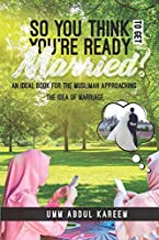So you think you're ready to get married?: An ideal book for the muslimah approaching the idea of marriage