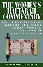 The Women's Haftarah Commentary: New Insights from Women Rabbis on the 54 Weekly Haftarah Portions, the 5 Megillot & Speci...
