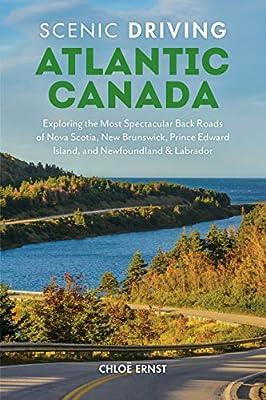 Scenic Driving Atlantic Canada: Exploring the Most Spectacular Back Roads of Nova Scotia, New Brunswick, Prince Edward Island, Newfoundland & Labrador
