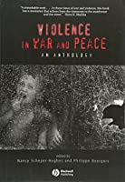 Violence in War and Peace: An Anthology (Wiley Blackwell Readers in Anthropology)