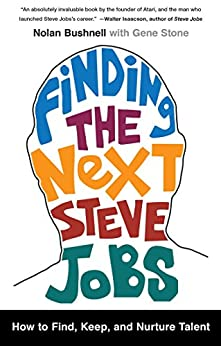 Finding the Next Steve Jobs: How to Find, Keep, and Nurture Talent by [Nolan Bushnell, Gene Stone]