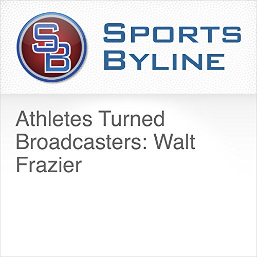 Athletes Turned Broadcasters: Walt Frazier cover art
