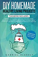 Diy Homemade Healthy Living Projects: This Book Includes: Homemade Medical Face Mask And Homemade Hand Sanitizer. Everything You Need To Know About Hand Hygiene And Flu Protection For Adults And Kids