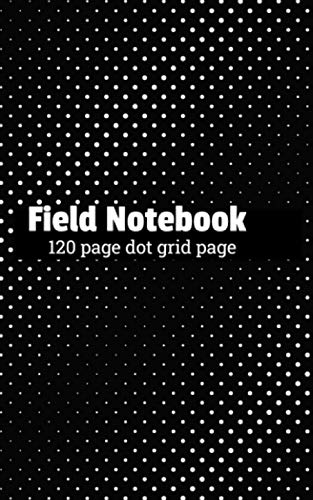 Field Notebook: Dot Grid Pattern ( 120 Pages | 5x8 small size | Matte Cover )