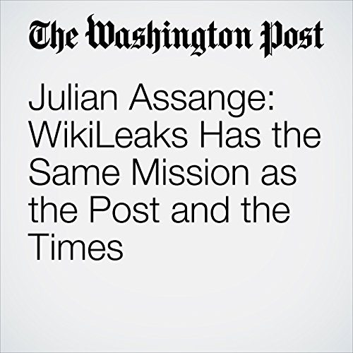 Julian Assange: WikiLeaks Has the Same Mission as the Post and the Times copertina