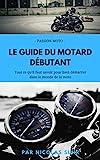 Le guide du motard débutant: Tout ce qu' il faut savoir pour bien démarrer dans le monde de la moto (French Edition)