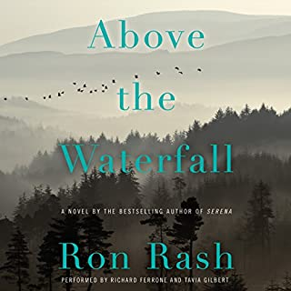 Above the Waterfall     A Novel              By:                                                                                                                                 Ron Rash                               Narrated by:                                                                                                                                 Richard Ferrone,                                                                                        Tavia Gilbert                      Length: 5 hrs and 28 mins     98 ratings     Overall 3.7