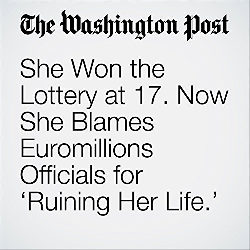She Won the Lottery at 17. Now She Blames Euromillions Officials for 'Ruining Her Life.' copertina
