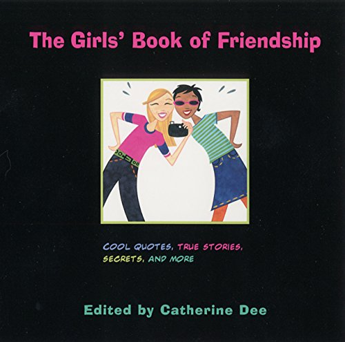 The Girls\' Book of Friendship: Cool Quotes, True Stories, Secrets and More (English Edition)