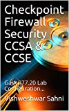 Checkpoint Firewall Security CCSA & CCSE: GaiA R77.20 Lab Configuration... (Vol-1) (English Edition)