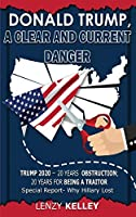 Donald Trump, a Clear and Current Danger: Trump 2020 - 20 Years Obstruction; 20 Years for Being a Traitor