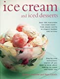 Ice Cream and Iced Desserts: Over 150 irresistible ice cream treats - from classic vanilla to elegant bombes and terrines