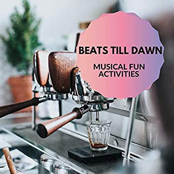 Beats Till Dawn - Musical Fun Activities