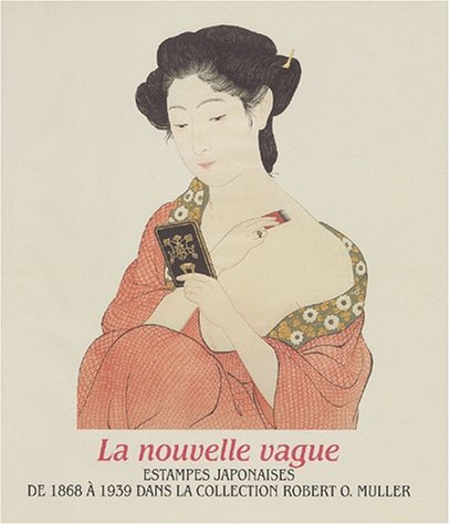La Nouvelle Vague: Estampes Japonaises De 1868 a 1939 Dans La Collection Robert O. Muller (Collection fondation de l'hermitage)