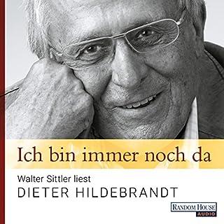 Ich bin immer noch da: Walter Sittler liest Dieter Hildebrandt                   Autor:                                                                                                                                 Dieter Hildebrandt                               Sprecher:                                                                                                                                 Walter Sittler                      Spieldauer: 1 Std. und 20 Min.     6 Bewertungen     Gesamt 4,7