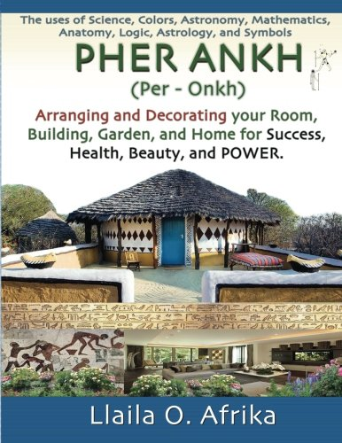 Pher Ankh: Arranging and Decorating your Room, Building, Garden, and Home for Success, Health, Beauty, and Power