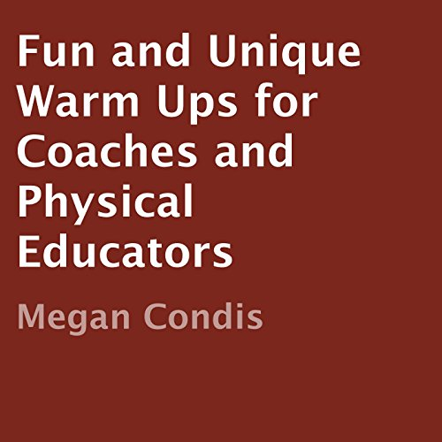Fun and Unique Warm Ups for Coaches and Physical Educators audiobook cover art