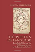 The Politics of Language: Byrhtferth, Aelfric, and the Multilingual Identity of the Benedictine Reform (Toronto Anglo-Saxon Series) by Rebecca Stephenson(2015-09-28)