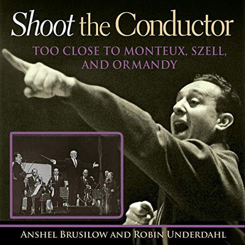 『Shoot the Conductor: Too Close to Monteux, Szell, and Ormandy』のカバーアート