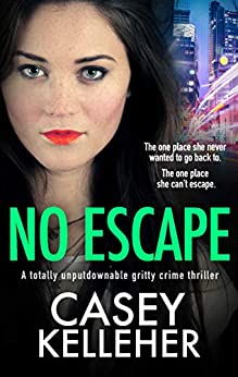 No Escape: A totally unputdownable gritty crime thriller by [Casey Kelleher]
