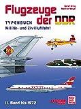 Flugzeuge der DDR Band 2: 1960 - 1972. Militär- und Zivilluftfahrt - Ein Typenbuch