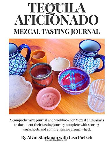 Tequila Aficionado Mezcal Tasting Journal: A comprehensive journal and workbook for Mezcal enthusiasts to document their tasting journey complete with scoring worksheets and comprehensive aroma wheel