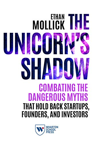 The Unicorn's Shadow: Combating the Dangerous Myths that Hold Back Startups, Founders, and Investors (English Edition)