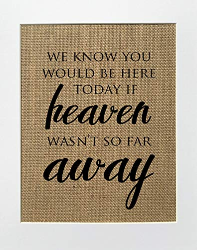 5x7 or 8x10 UNFRAMED We Know You Would Be Here Today if Heaven Wasn't so Far Away/Burlap Print Sign/Rustic Shabby Chic Vintage Wedding Decor Sign Memory Sign