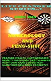 NUMEROLOGY AND FENG-SHUI: PROCURE WEALTH, HAPPINESS, SEX &LOVE (LIFE CHANGER SERIES Book 1)