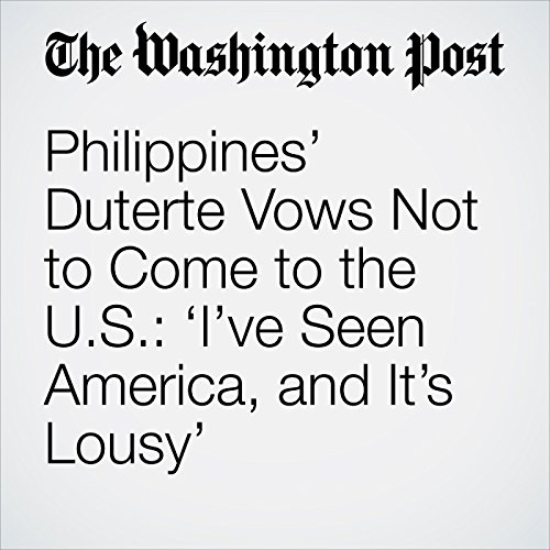 Philippines' Duterte Vows Not to Come to the U.S.: 'I've Seen America, and It's Lousy' copertina