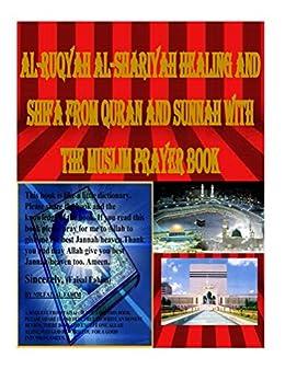 Al-Ruqyah Al-Shariyah Healing and Shifa from Quran and Sunnah with The Muslim Prayer Book by [Faisal Fahim]
