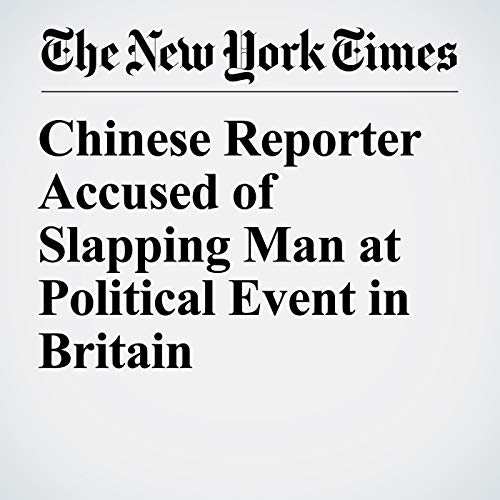 Chinese Reporter Accused of Slapping Man at Political Event in Britain copertina