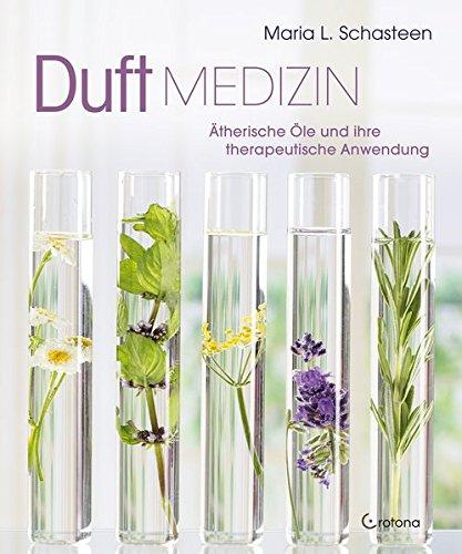 Schasteen, Maria<br />Duftmedizin: Ätherische Öle und ihre therapeutische Anwendung