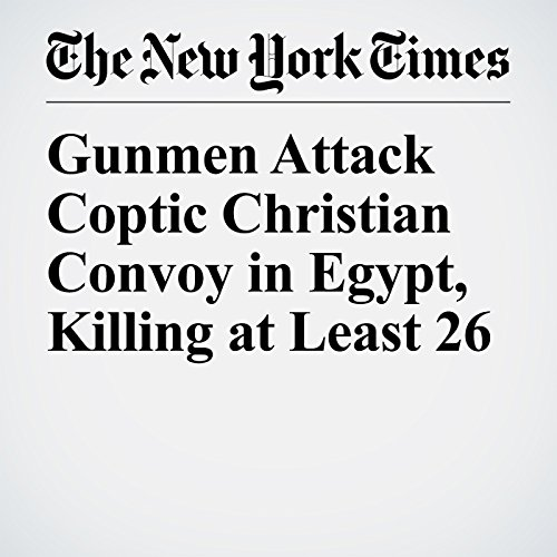 Gunmen Attack Coptic Christian Convoy in Egypt, Killing at Least 26 copertina