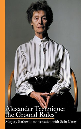 Alexander Technique: the Ground Rules: Marjory Barlow in conversation with Seán Carey (English Edition)